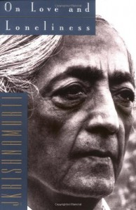 From the Bookshelf: Jiddu Krishnamurti, On Love and Loneliness