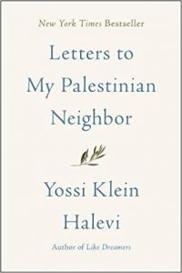 From the Bookshelf: Yossi Klein Halevi, Letters to My Palestinian Neighbor