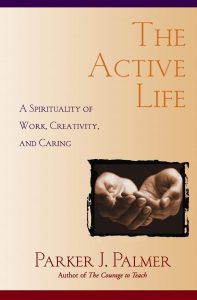 From the Bookshelf: Parker Palmer, The Active Life